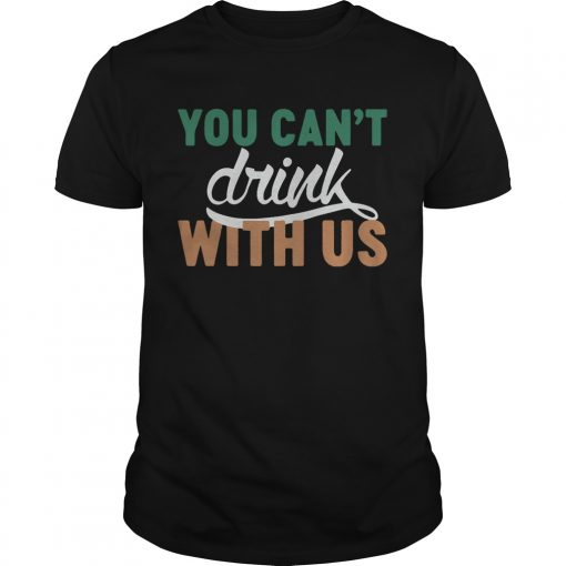 Guys St Patricks day you cant drink with us shirt