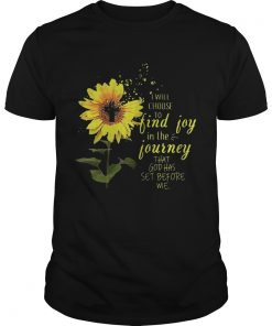 Guys Sunflower i will choose to find joy in the journey that god has set before me shirt