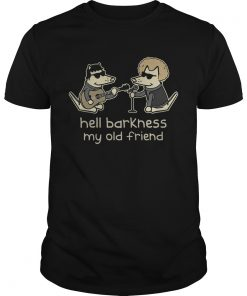 Guys Teddy The Dog – Hell Barkness My Old Friend Shirt