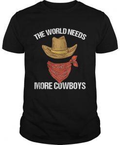 Guys The world needs more cowboys shirt