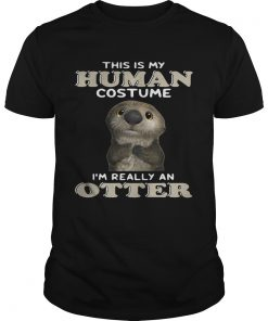 Guys This is my human costume Im really an otter shirt