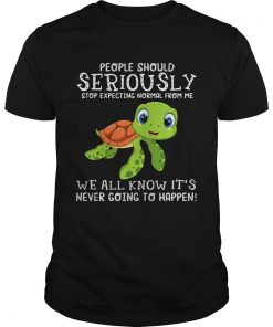 Guys Turtle people should seriously stop expecting normal shirt