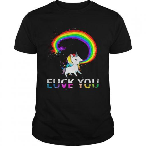 Guys Unicorn rainbow fuck you love you shirt