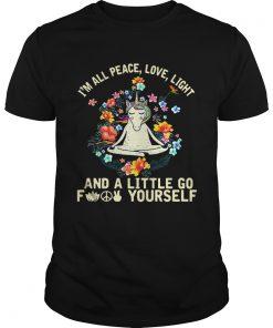 Guys Unicorn yoga Im all peace love light and a little go fuck yourself shirt