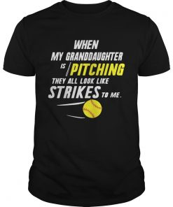 Guys When my granddaughter is pitching they all look like strikes to me shirt