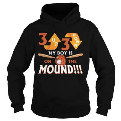 Hoodie 3 Up 3 Down My Boy Is On The Mound TShirt