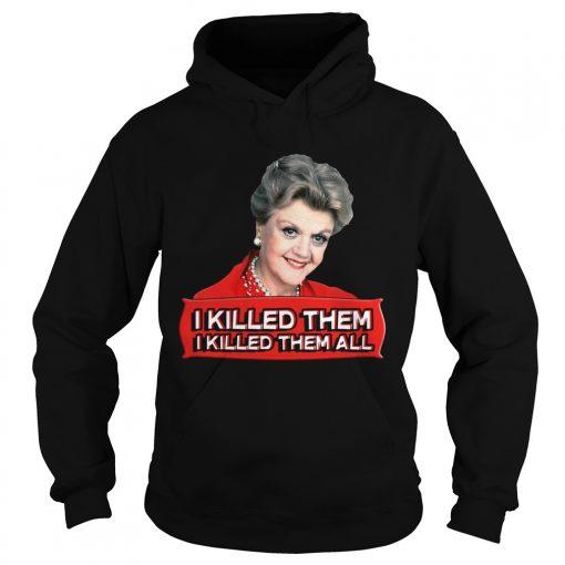 Hoodie Angela Lansbury I killed them all shirt
