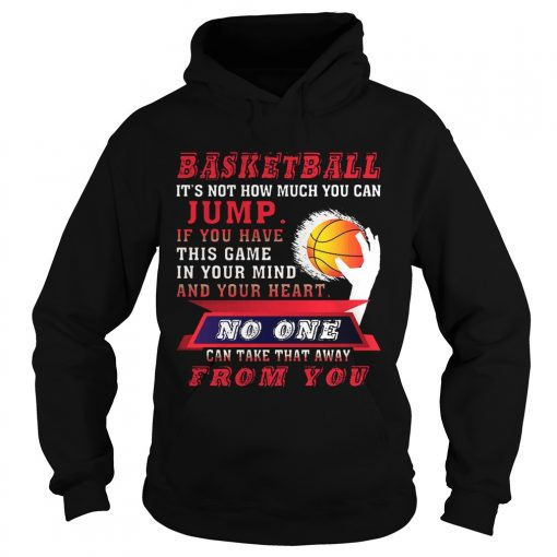 Hoodie BASKETBALL ITS NOT HOW MUCH YOU CAN JUMP TShirt