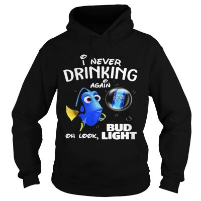 Hoodie Disney Funny Dory Im Never Drinking Again For Bud Light Lover Shirt