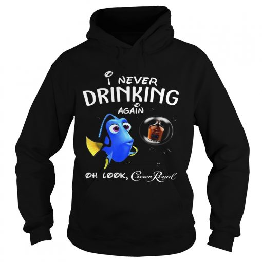 Hoodie Disney Funny Dory Im Never Drinking Again For Crown Royal Lover Shirt