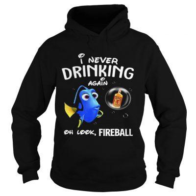 Hoodie Disney Funny Dory Im Never Drinking Again For Fireball Lover Shirt