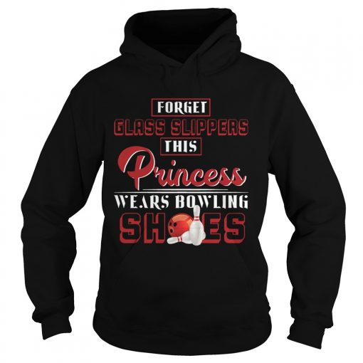 Hoodie Forget Glass Slippers This Princess Wears Bowling Shoes TShirt