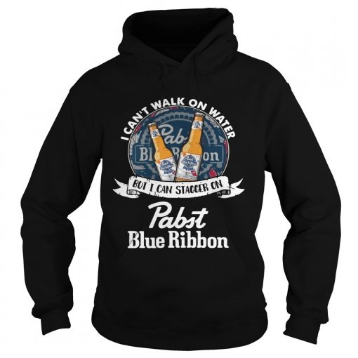 Hoodie I cant walk on water but I can stagger on Pabst Blue Ribbon shirt