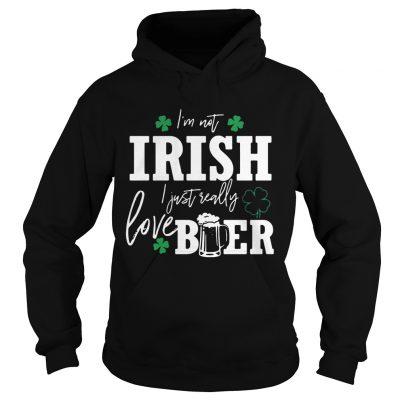 Hoodie Im not Irish I just really love beer St Patricks day shirt