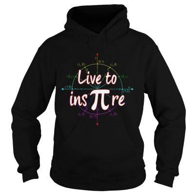 Hoodie Live to ins pi shirt