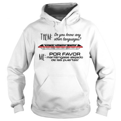 Hoodie Monorail them do you know any other language me por favor mantengase shirt