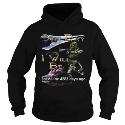 Hoodie One day I will be last online 4283 days ago shirt