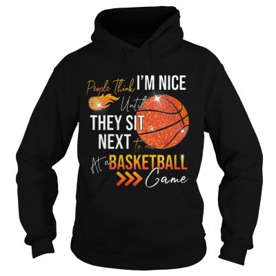 Hoodie People think im nice until they sit next to me basketball shirt