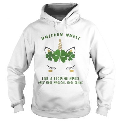 Hoodie Saint Patricks DayUnicorn Nurse Like A Regular Nurse Shirt