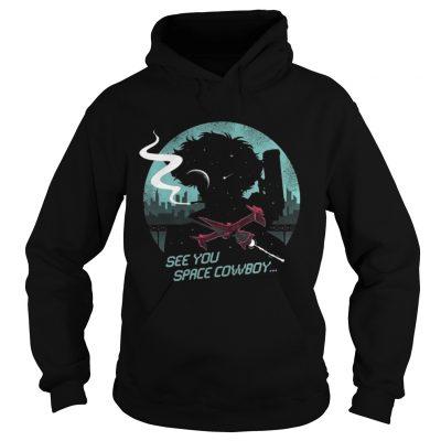Hoodie See You Space Cowboy Shirt