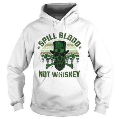 Hoodie Spill Blood Not Whiskey Unisex TshirtIrish Skeleton Tee