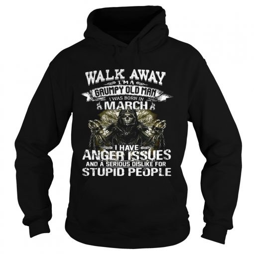 Hoodie Walk Away I Am Grumpy Old Man Born In March Birthday Shirt