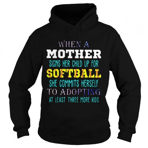 Hoodie When A Mother Signs Her Child Up For Softball She Commits Herself To Adopting At Least Three More K