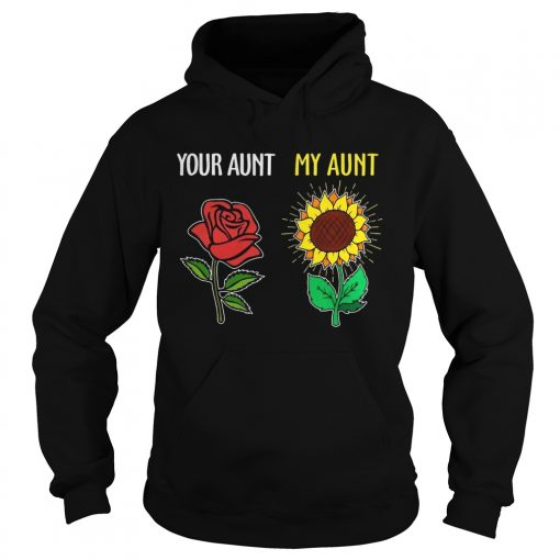 Hoodie Your aunt rose my aunt sunflower shirt