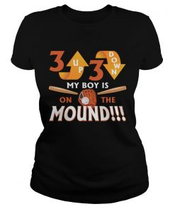 Ladies Tee 3 Up 3 Down My Boy Is On The Mound TShirt