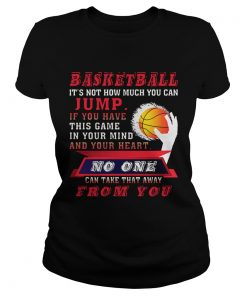 Ladies Tee BASKETBALL ITS NOT HOW MUCH YOU CAN JUMP TShirt