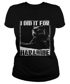Ladies Tee Black Panther I did it for Harambe shirt