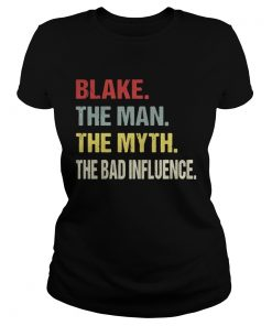 Ladies Tee Blake the man the myth the bad influence shirt