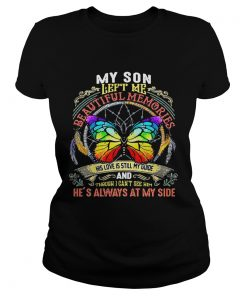 Ladies Tee Butterfly my son left me beautiful memories his love is still my guide shirt
