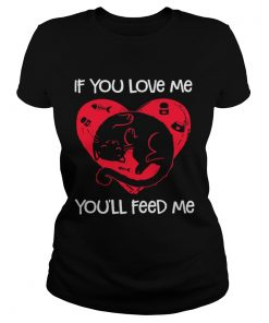 Ladies Tee Cat if you love me youll feed me shirt
