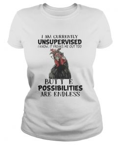 Ladies Tee Chicken I am currently unsupervised I know It freaks me out too shirt