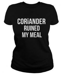 Ladies Tee Coriander ruined my meal shirt