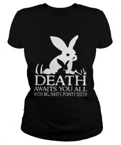 Ladies Tee Death awaits you all with big basty pointy teeth shirt