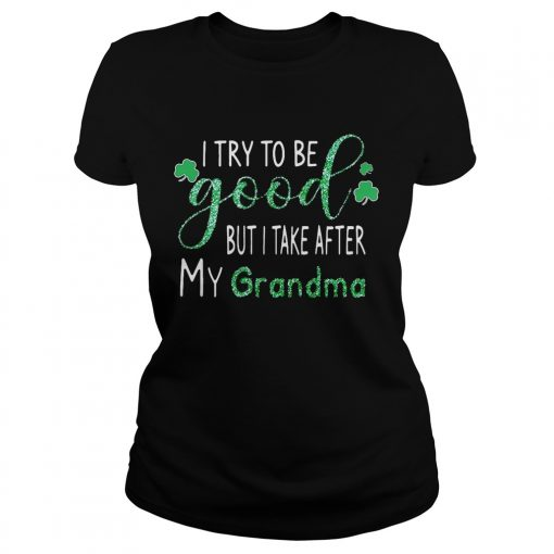 Ladies Tee Diamond I try to be good but I take after my grandma shirt