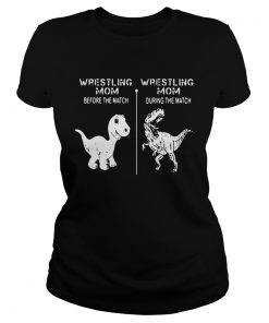 Ladies Tee Dinosaur Wrestling mom before the match wrestling mom during the match shirt
