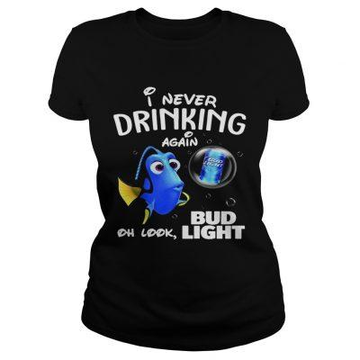 Ladies Tee Disney Funny Dory Im Never Drinking Again For Bud Light Lover Shirt
