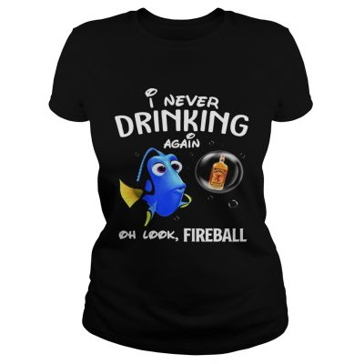 Ladies Tee Disney Funny Dory Im Never Drinking Again For Fireball Lover Shirt