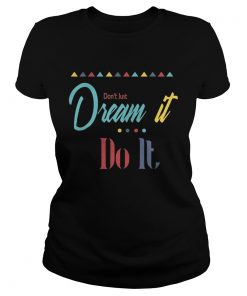 Ladies Tee Dont just dream it do it shirt