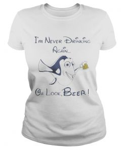 Ladies Tee Dory Fish Im never drinking again oh look Beer shirt