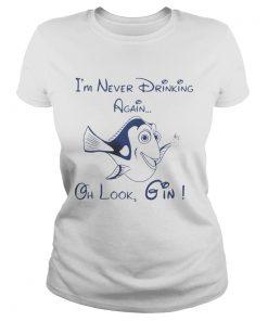 Ladies Tee Dory Fish Im never drinking again oh look Gin shirt