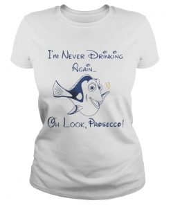 Ladies Tee Dory Fish Im never drinking again oh look Prosecco shirt