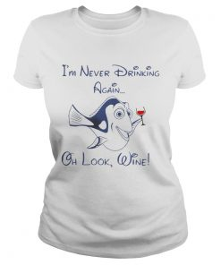 Ladies Tee Dory Fish Im never drinking again oh look wine shirt
