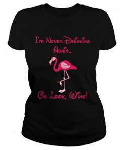 Ladies Tee Flamingo im never drinking again oh look shirt