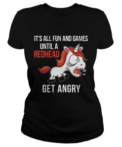 Ladies Tee Funny Unicorn Its All Fun And Games Until A Redhead Get Angry Shirt