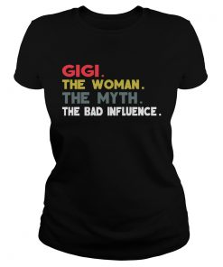 Ladies Tee Gigi The Woman The Myth The Bad Influence Gift Shirt