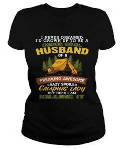 Ladies Tee I Never Dreamed Super Cool Husband Of A Crazy Camping Lady Shirt